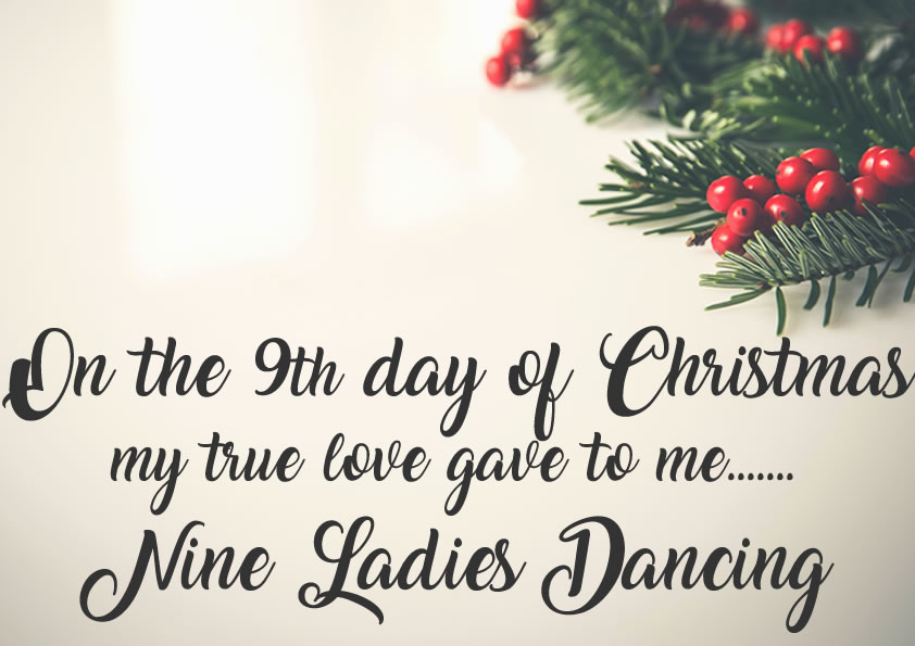 Ninth Day Of Christmas.On The Ninth Day Of Christmas My True Love Gave To Me Nine