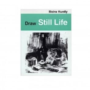 Book: Draw Still Life Moira Huntly